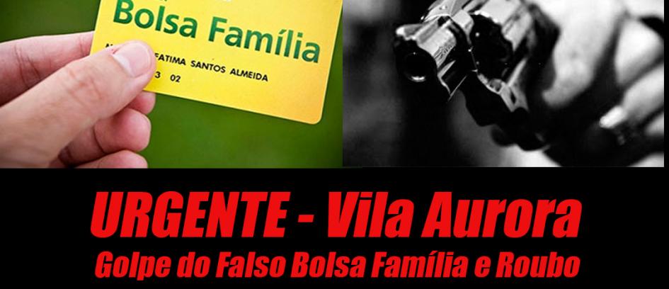 Golpe do Bolsa Família na Vila Aurora - Roubos e ameaças de morte